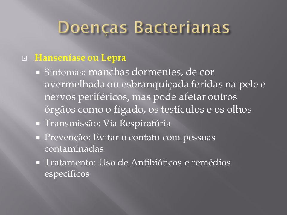  Hanseníase ou Lepra  Sintomas: manchas dormentes, de cor avermelhada ou esbranquiçada feridas na pele e nervos periféricos, mas pode afetar outros