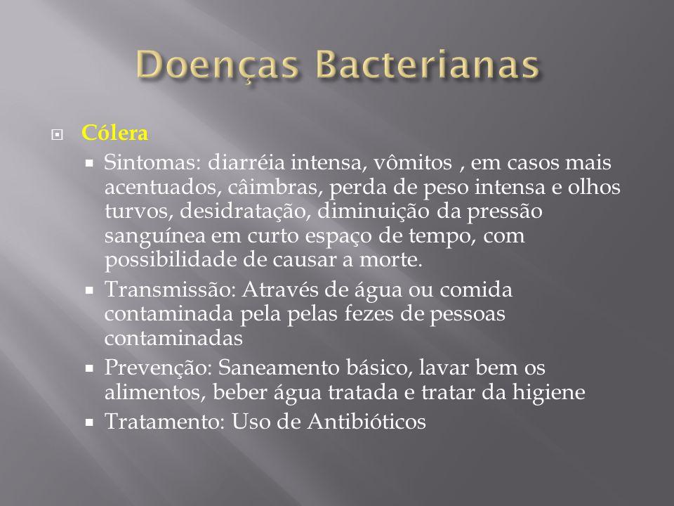  Cólera  Sintomas: diarréia intensa, vômitos, em casos mais acentuados, câimbras, perda de peso intensa e olhos turvos, desidratação, diminuição da
