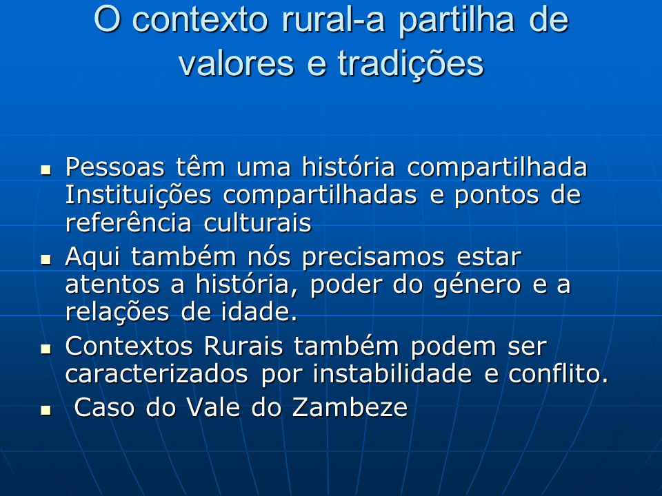 O contexto rural-a partilha de valores e tradições Pessoas têm uma história compartilhada Instituições compartilhadas e pontos de referência culturais