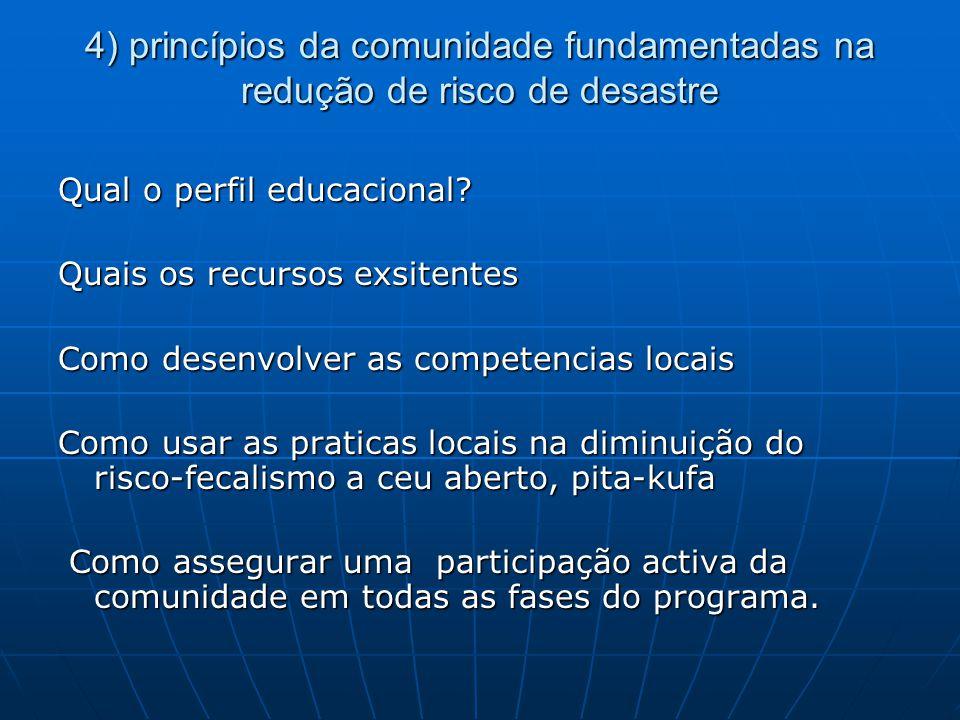 4) princípios da comunidade fundamentadas na redução de risco de desastre Qual o perfil educacional? Quais os recursos exsitentes Como desenvolver as