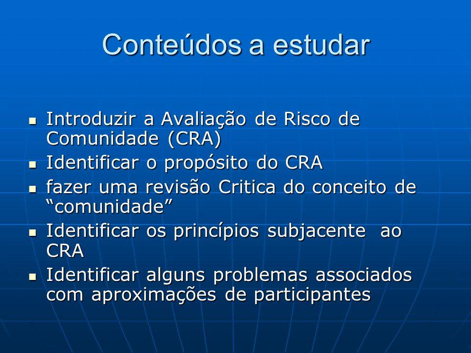 Conteúdos a estudar Introduzir a Avaliação de Risco de Comunidade (CRA) Introduzir a Avaliação de Risco de Comunidade (CRA) Identificar o propósito do