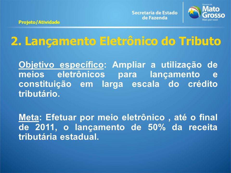 2. Lançamento Eletrônico do Tributo Objetivo específico: Ampliar a utilização de meios eletrônicos para lançamento e constituição em larga escala do c