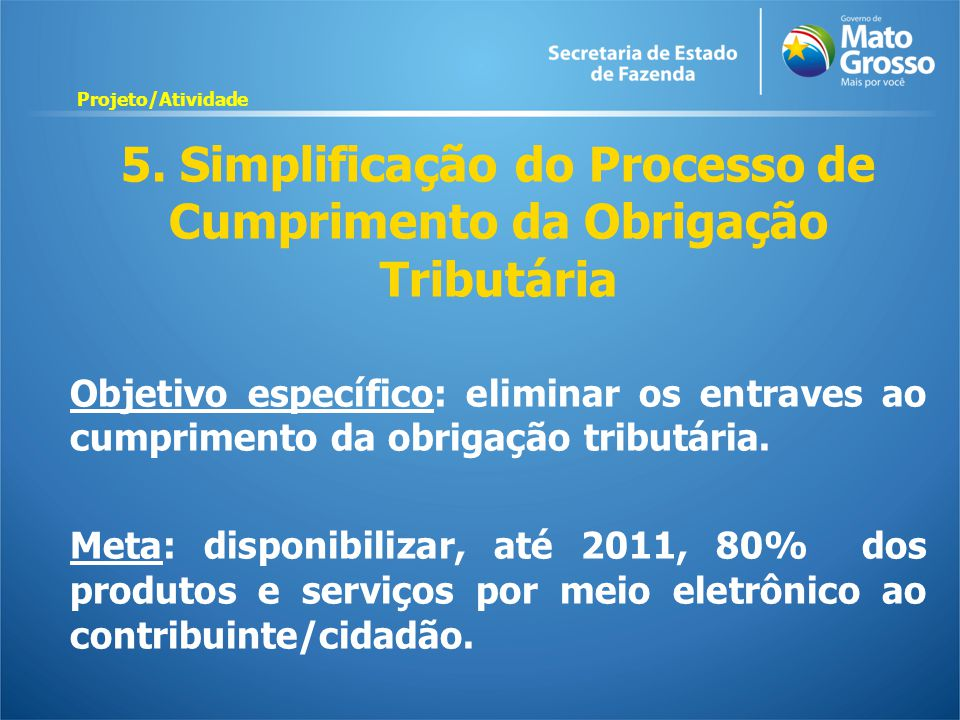 5. Simplificação do Processo de Cumprimento da Obrigação Tributária Objetivo específico: eliminar os entraves ao cumprimento da obrigação tributária.