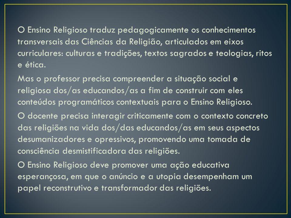 O Ensino Religioso traduz pedagogicamente os conhecimentos transversais das Ciências da Religião, articulados em eixos curriculares: culturas e tradiç