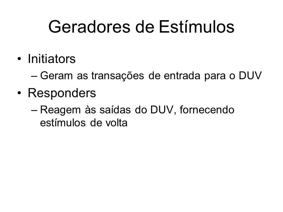 Geradores de Estímulos Initiators –Geram as transações de entrada para o DUV Responders –Reagem às saídas do DUV, fornecendo estímulos de volta