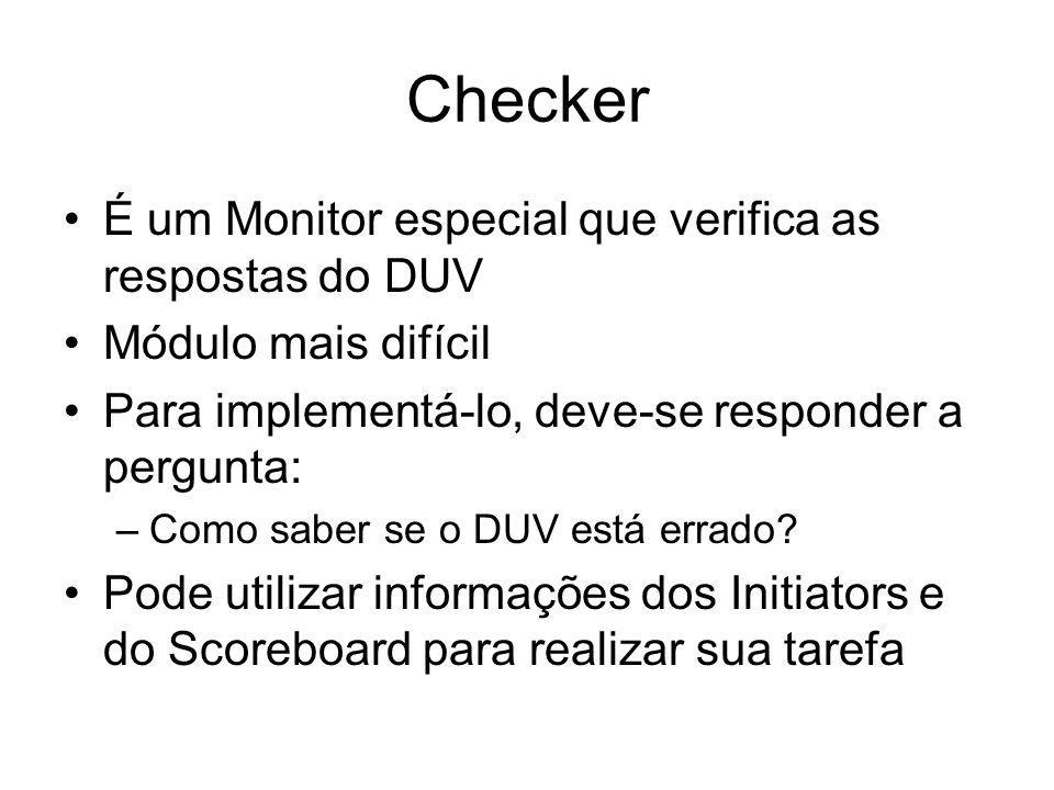 Checker É um Monitor especial que verifica as respostas do DUV Módulo mais difícil Para implementá-lo, deve-se responder a pergunta: –Como saber se o DUV está errado.