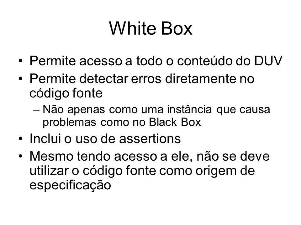 White Box Permite acesso a todo o conteúdo do DUV Permite detectar erros diretamente no código fonte –Não apenas como uma instância que causa problema