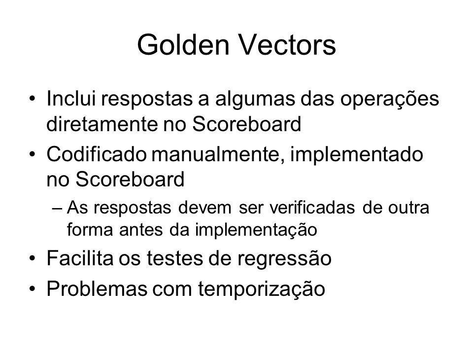 Golden Vectors Inclui respostas a algumas das operações diretamente no Scoreboard Codificado manualmente, implementado no Scoreboard –As respostas devem ser verificadas de outra forma antes da implementação Facilita os testes de regressão Problemas com temporização