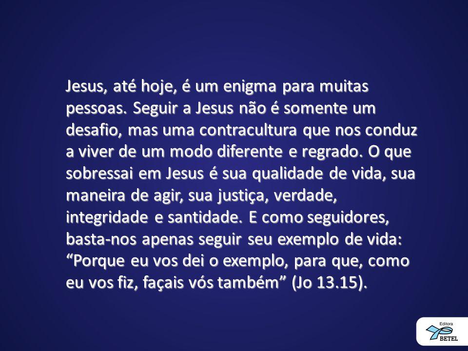 Jesus, até hoje, é um enigma para muitas pessoas. Seguir a Jesus não é somente um desafio, mas uma contracultura que nos conduz a viver de um modo dif
