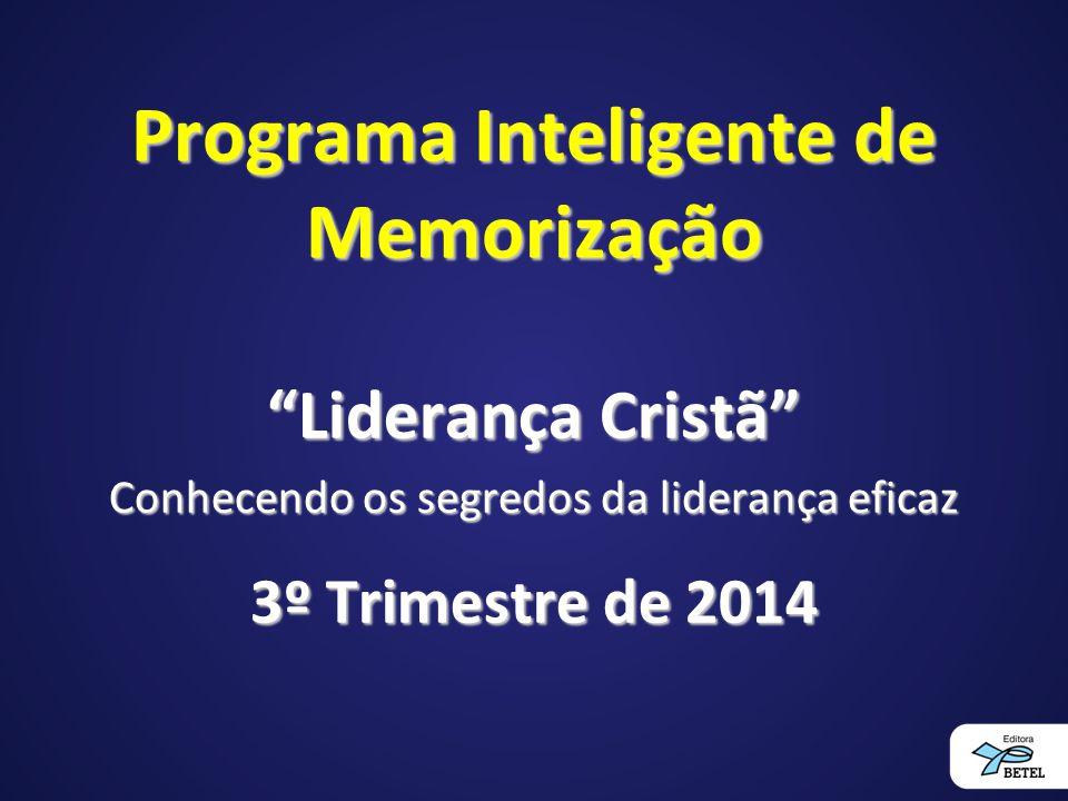 """Programa Inteligente de Memorização """"Liderança Cristã"""" Conhecendo os segredos da liderança eficaz 3º Trimestre de 2014"""
