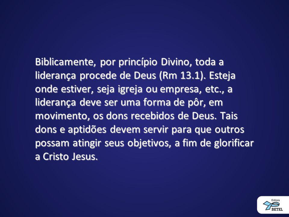 Biblicamente, por princípio Divino, toda a liderança procede de Deus (Rm 13.1). Esteja onde estiver, seja igreja ou empresa, etc., a liderança deve se
