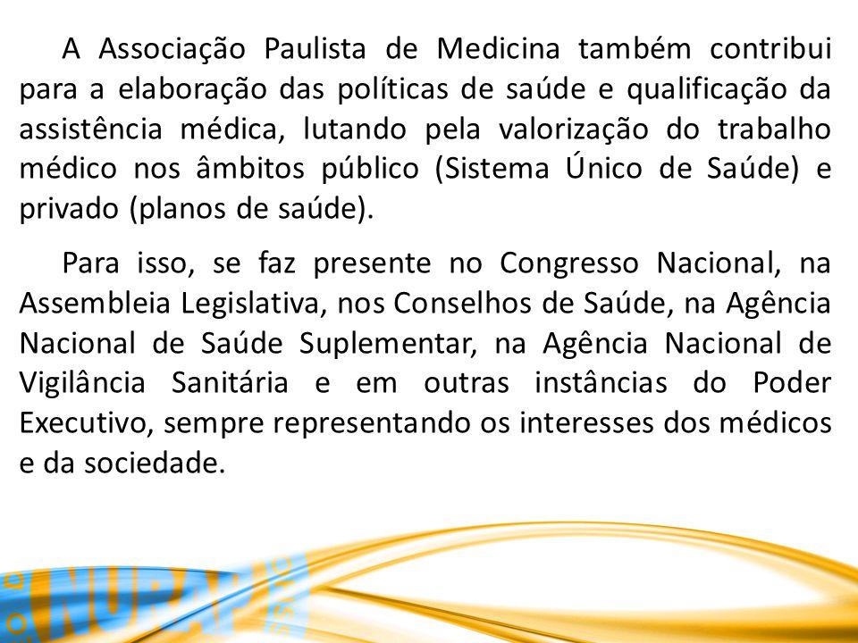 A Associação Paulista de Medicina também contribui para a elaboração das políticas de saúde e qualificação da assistência médica, lutando pela valorização do trabalho médico nos âmbitos público (Sistema Único de Saúde) e privado (planos de saúde).