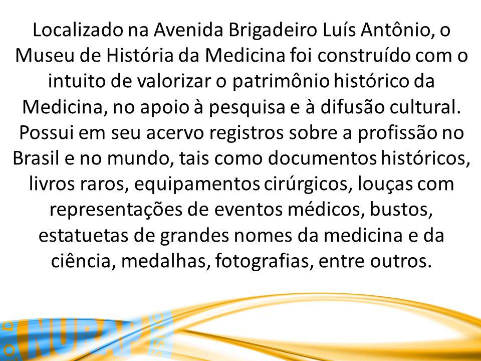 Localizado na Avenida Brigadeiro Luís Antônio, o Museu de História da Medicina foi construído com o intuito de valorizar o patrimônio histórico da Medicina, no apoio à pesquisa e à difusão cultural.
