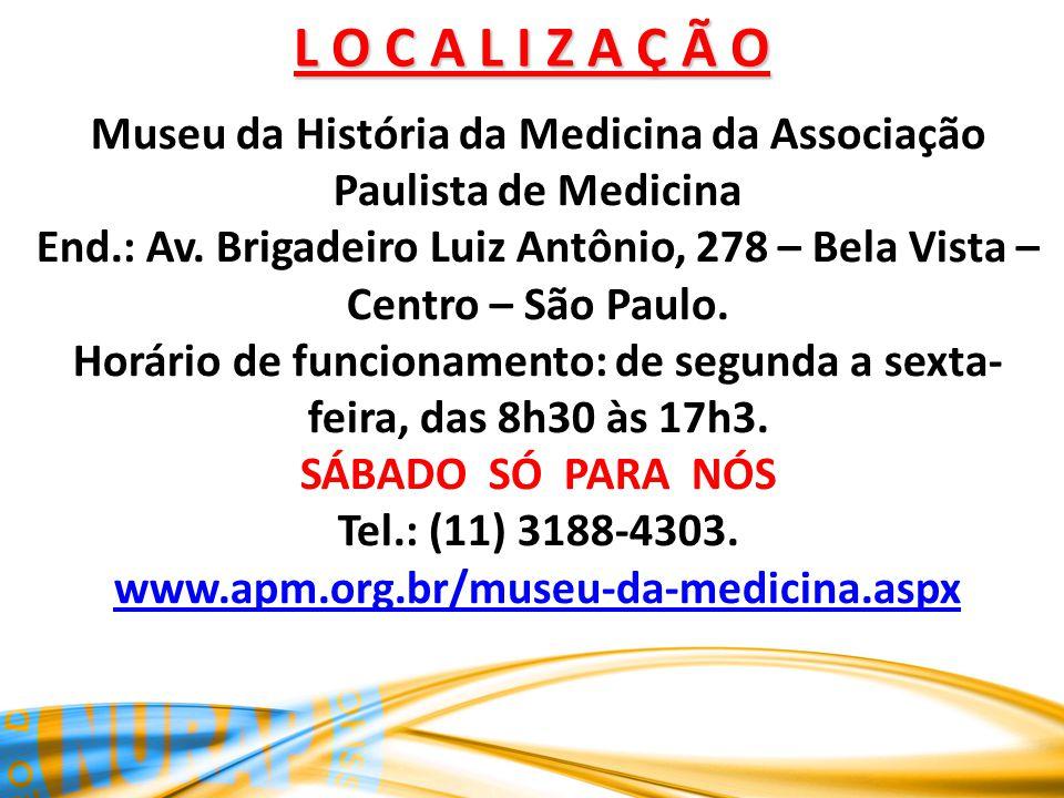 L O C A L I Z A Ç Ã O Museu da História da Medicina da Associação Paulista de Medicina End.: Av.