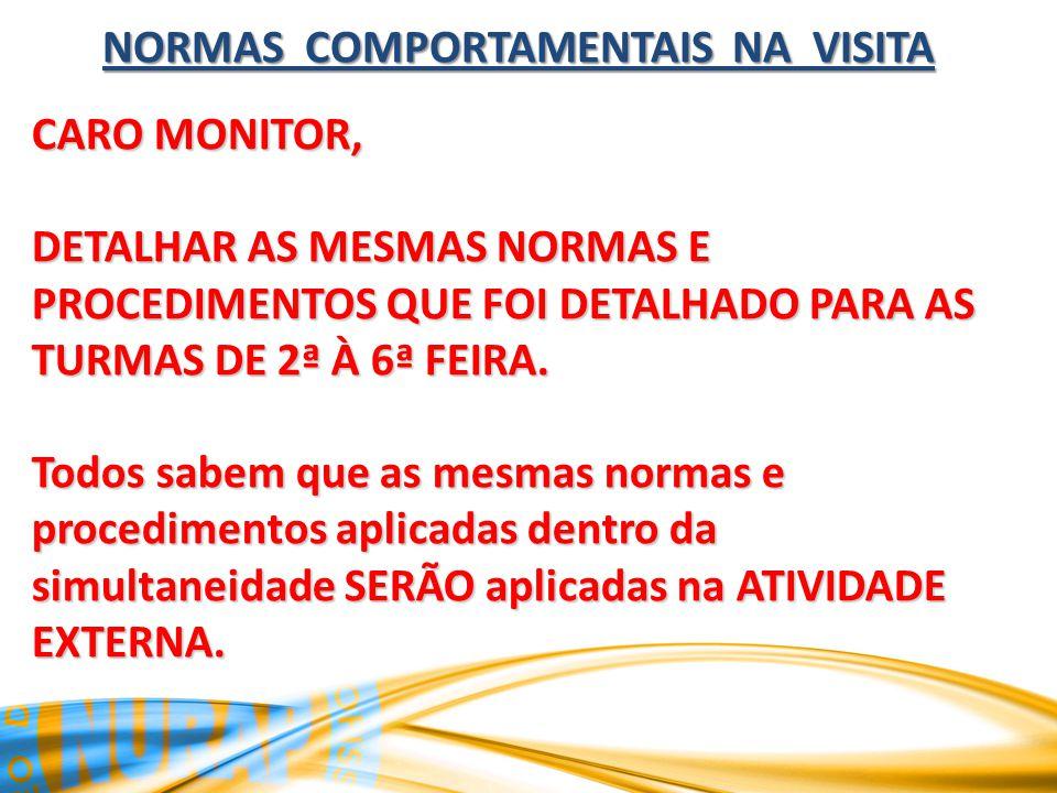 NORMAS COMPORTAMENTAIS NA VISITA CARO MONITOR, DETALHAR AS MESMAS NORMAS E PROCEDIMENTOS QUE FOI DETALHADO PARA AS TURMAS DE 2ª À 6ª FEIRA.