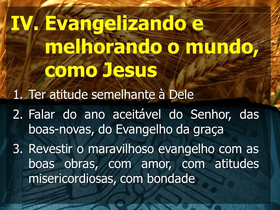 1.Ter atitude semelhante à Dele 2.Falar do ano aceitável do Senhor, das boas-novas, do Evangelho da graça 3.Revestir o maravilhoso evangelho com as bo