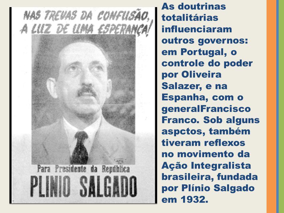 As doutrinas totalitárias influenciaram outros governos: em Portugal, o controle do poder por Oliveira Salazer, e na Espanha, com o generalFrancisco F