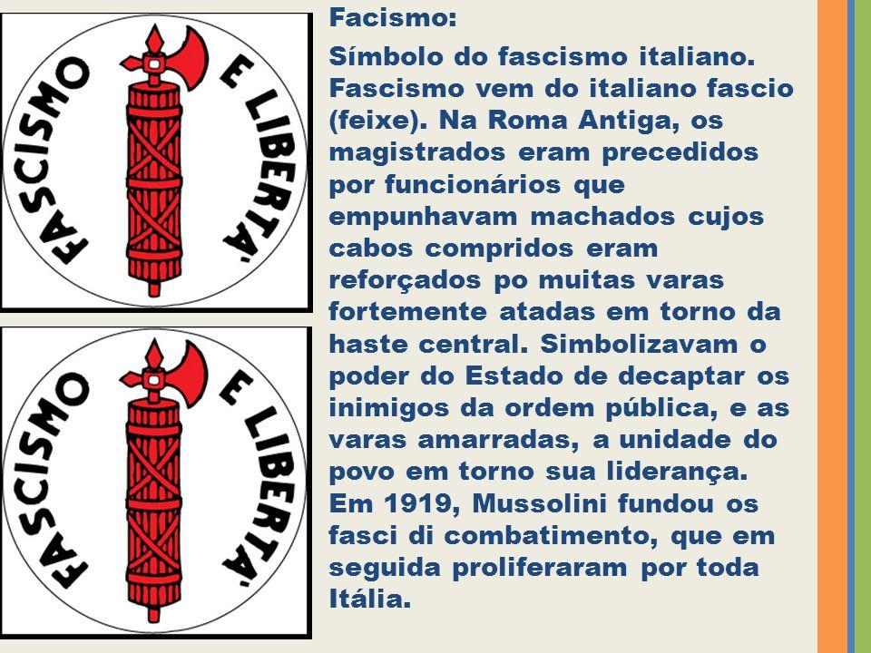 Facismo: Símbolo do fascismo italiano. Fascismo vem do italiano fascio (feixe). Na Roma Antiga, os magistrados eram precedidos por funcionários que em