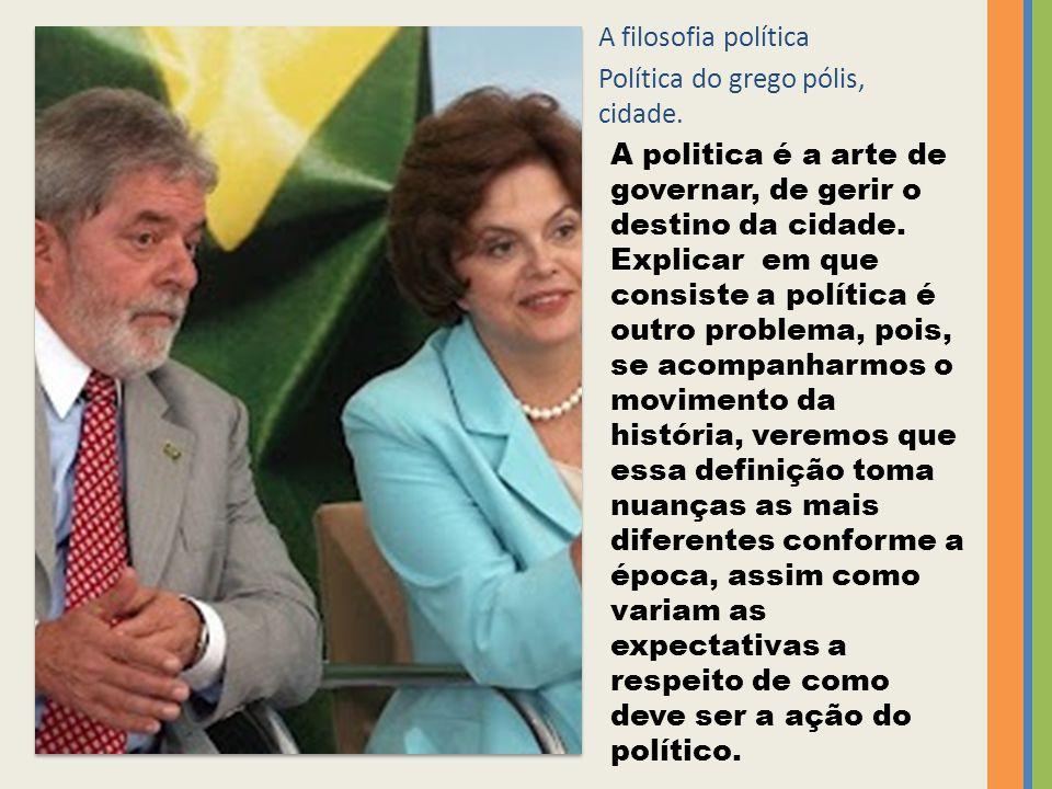 A filosofia política Política do grego pólis, cidade. A politica é a arte de governar, de gerir o destino da cidade. Explicar em que consiste a políti