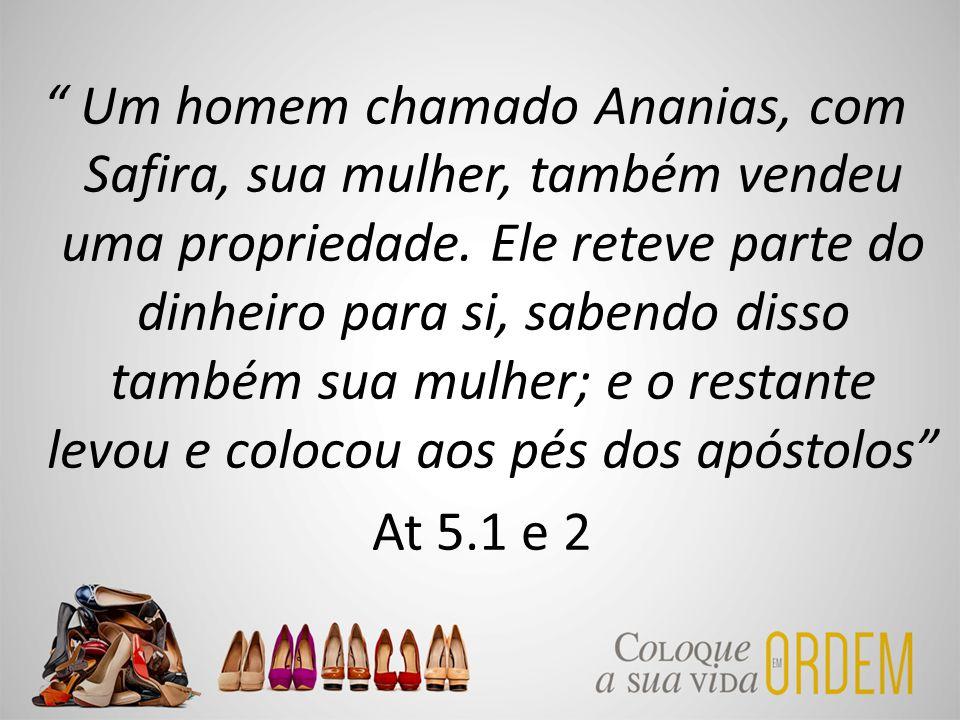 """"""" Um homem chamado Ananias, com Safira, sua mulher, também vendeu uma propriedade. Ele reteve parte do dinheiro para si, sabendo disso também sua mulh"""