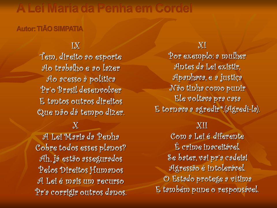 IX Tem, direito ao esporte Ao trabalho e ao lazer Ao acesso à política Pr'o Brasil desenvolver E tantos outros direitos Que não dá tempo dizer. X A Le