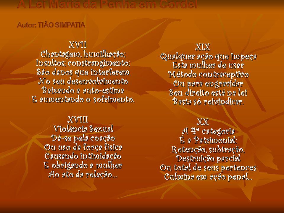 XVII Chantagem, humilhação; Insultos; constrangimento; São danos que interferem No seu desenvolvimento Baixando a auto-estima E aumentando o sofriment