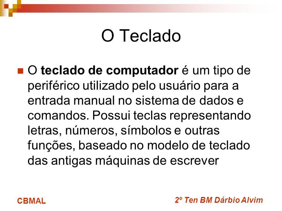 2º Ten BM Dárbio Alvim CBMAL O Teclado O teclado de computador é um tipo de periférico utilizado pelo usuário para a entrada manual no sistema de dados e comandos.