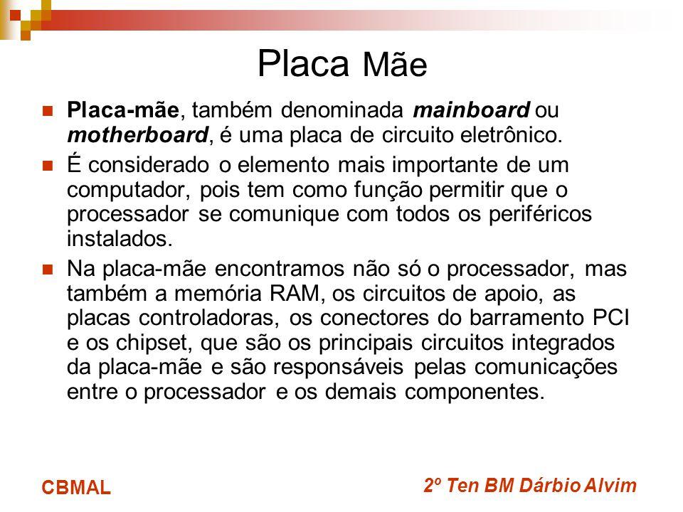 2º Ten BM Dárbio Alvim CBMAL Placa Mãe Placa-mãe, também denominada mainboard ou motherboard, é uma placa de circuito eletrônico. É considerado o elem