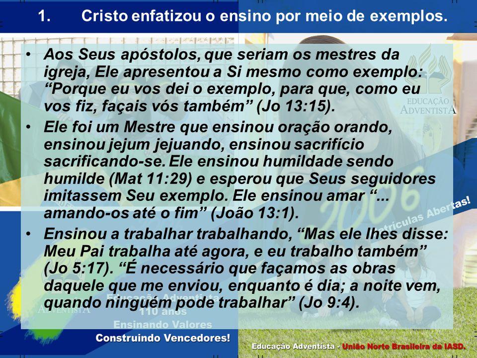 """Aos Seus apóstolos, que seriam os mestres da igreja, Ele apresentou a Si mesmo como exemplo: """"Porque eu vos dei o exemplo, para que, como eu vos fiz,"""