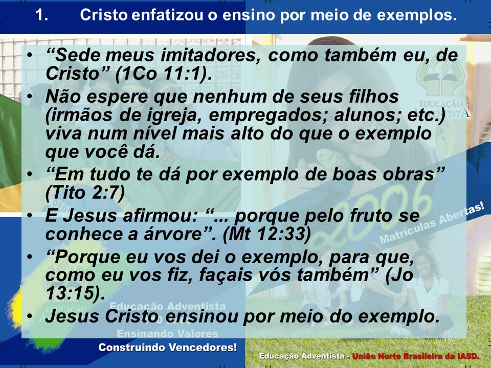 """""""Sede meus imitadores, como também eu, de Cristo"""" (1Co 11:1). Não espere que nenhum de seus filhos (irmãos de igreja, empregados; alunos; etc.) viva n"""