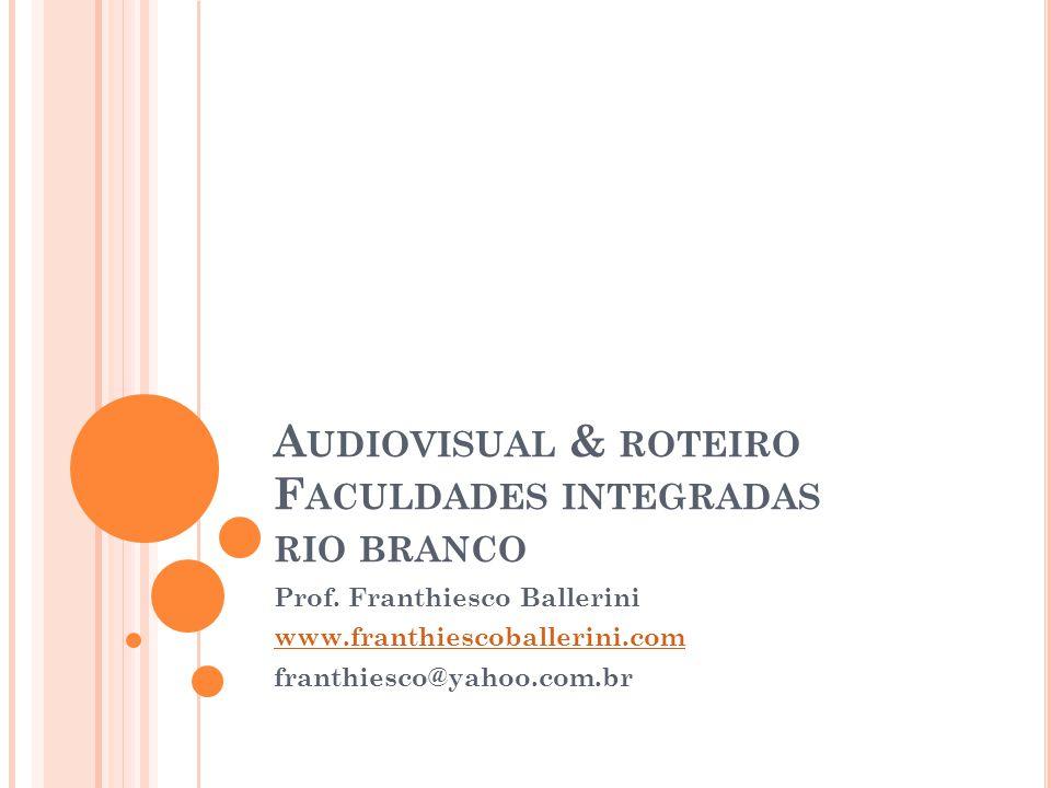 A UDIOVISUAL & ROTEIRO F ACULDADES INTEGRADAS RIO BRANCO Prof.