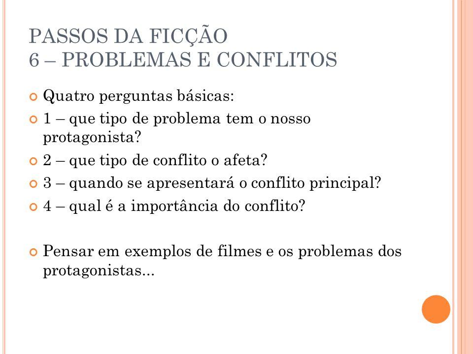 PASSOS DA FICÇÃO 6 – PROBLEMAS E CONFLITOS Quatro perguntas básicas: 1 – que tipo de problema tem o nosso protagonista.