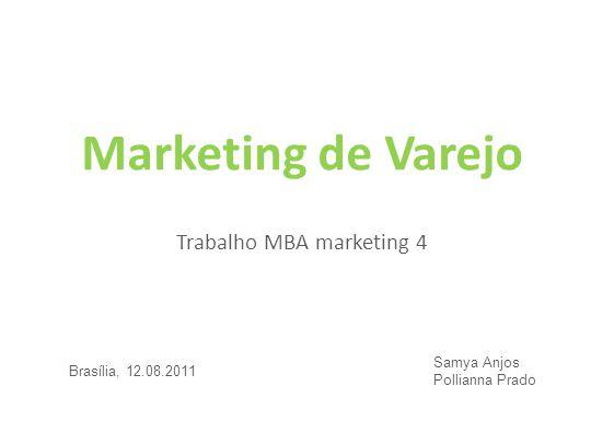 Marketing de Varejo Trabalho MBA marketing 4 Samya Anjos Pollianna Prado Brasília, 12.08.2011