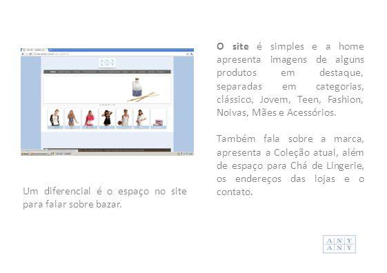 O site é simples e a home apresenta imagens de alguns produtos em destaque, separadas em categorias, clássico, Jovem, Teen, Fashion, Noivas, Mães e Ac