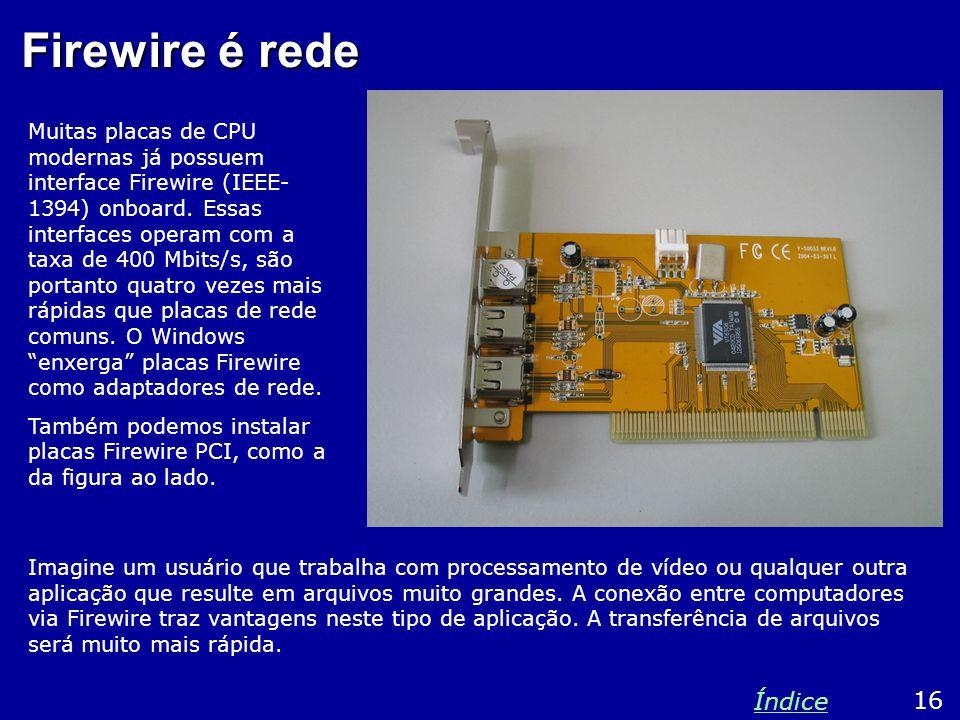 Firewire é rede Muitas placas de CPU modernas já possuem interface Firewire (IEEE- 1394) onboard.