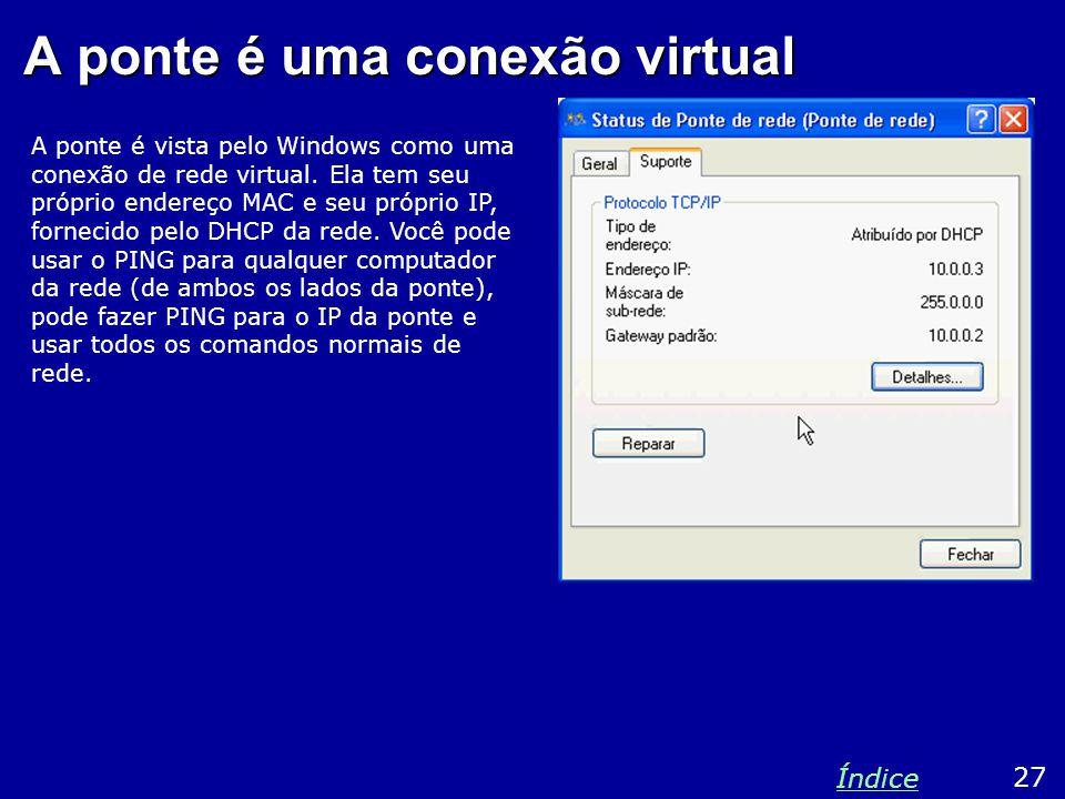 A ponte é uma conexão virtual A ponte é vista pelo Windows como uma conexão de rede virtual.