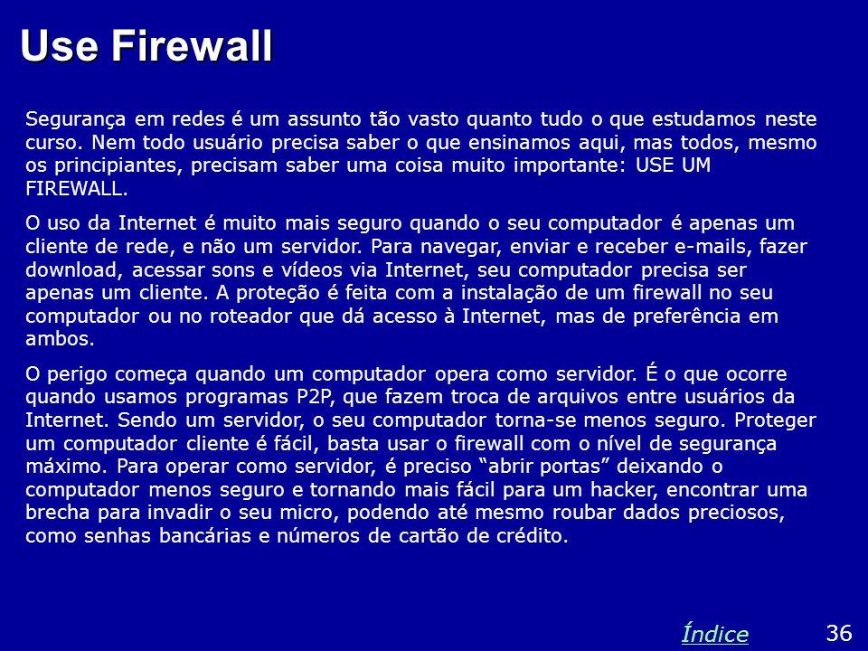 Use Firewall Segurança em redes é um assunto tão vasto quanto tudo o que estudamos neste curso.