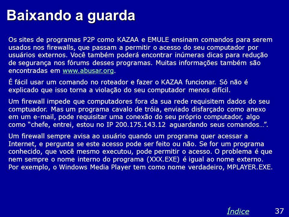 Baixando a guarda Os sites de programas P2P como KAZAA e EMULE ensinam comandos para serem usados nos firewalls, que passam a permitir o acesso do seu computador por usuários externos.