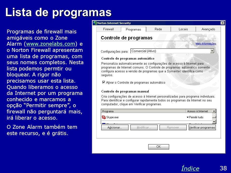 Lista de programas Programas de firewall mais amigáveis como o Zone Alarm (www.zonelabs.com) e o Norton Firewall apresentam uma lista de programas, com seus nomes completos.