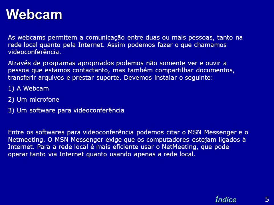 Webcam As webcams permitem a comunicação entre duas ou mais pessoas, tanto na rede local quanto pela Internet.
