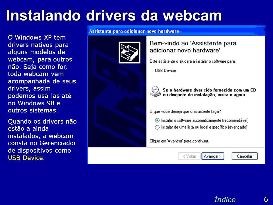 Instalando drivers da webcam O Windows XP tem drivers nativos para alguns modelos de webcam, para outros não.