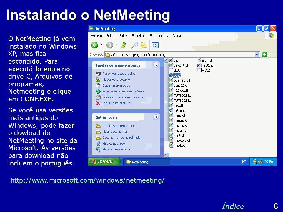 Instalando o NetMeeting O NetMeeting já vem instalado no Windows XP, mas fica escondido.