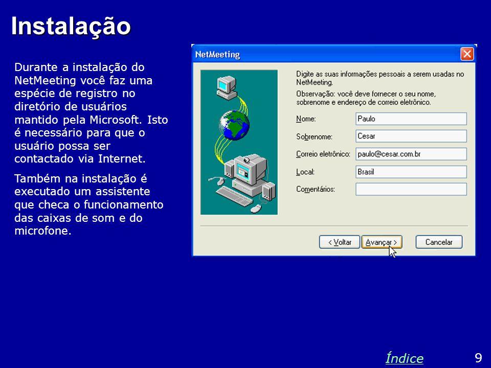 Instalação Durante a instalação do NetMeeting você faz uma espécie de registro no diretório de usuários mantido pela Microsoft.