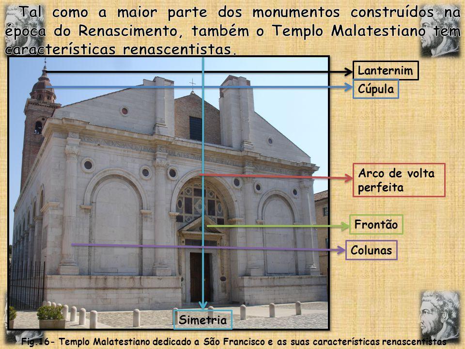 Lanternim Cúpula Arco de volta perfeita Frontão Colunas Simetria Fig.16- Templo Malatestiano dedicado a São Francisco e as suas características renasc