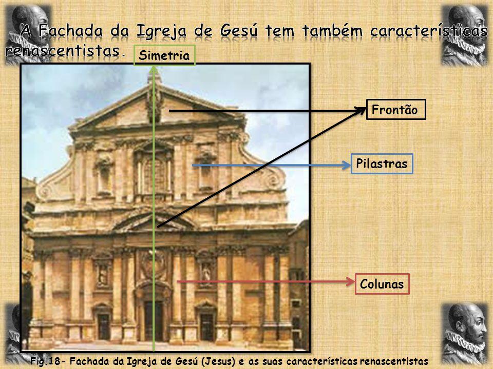 Frontão Pilastras Colunas Fig.18- Fachada da Igreja de Gesú (Jesus) e as suas características renascentistas Simetria