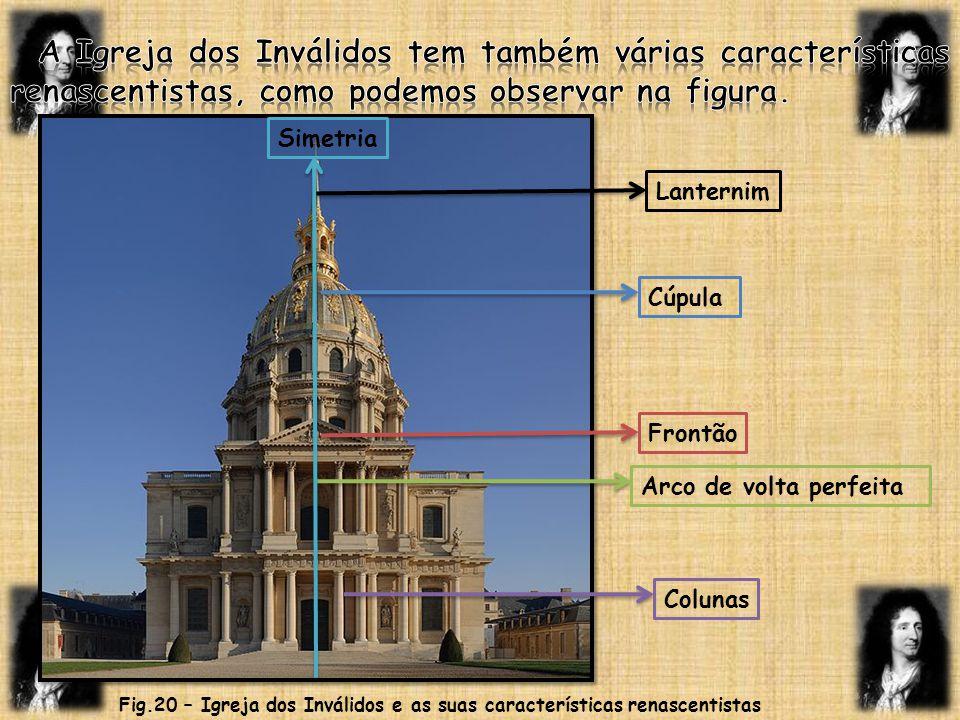 Simetria Lanternim Cúpula Frontão Arco de volta perfeita Colunas Fig.20 – Igreja dos Inválidos e as suas características renascentistas