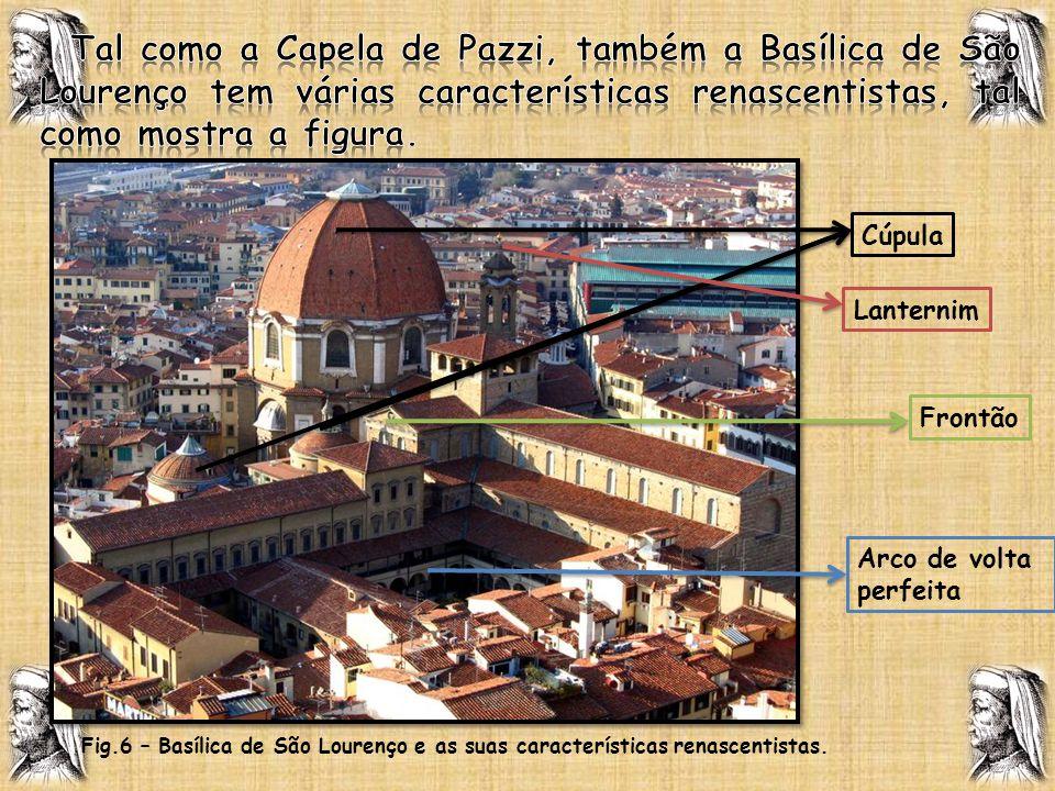 Cúpula Lanternim Frontão Arco de volta perfeita Fig.6 – Basílica de São Lourenço e as suas características renascentistas.