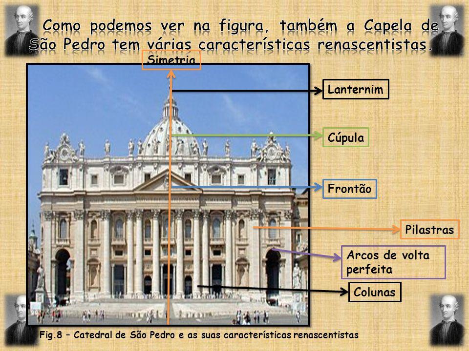 Simetria Lanternim Cúpula Frontão Pilastras Arcos de volta perfeita Colunas Fig.8 – Catedral de São Pedro e as suas características renascentistas