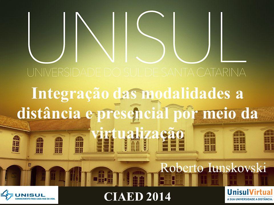 CIAED 2014 Integração das modalidades a distância e presencial por meio da virtualização Roberto Iunskovski