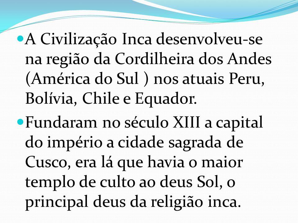 A Civilização Inca desenvolveu-se na região da Cordilheira dos Andes (América do Sul ) nos atuais Peru, Bolívia, Chile e Equador.